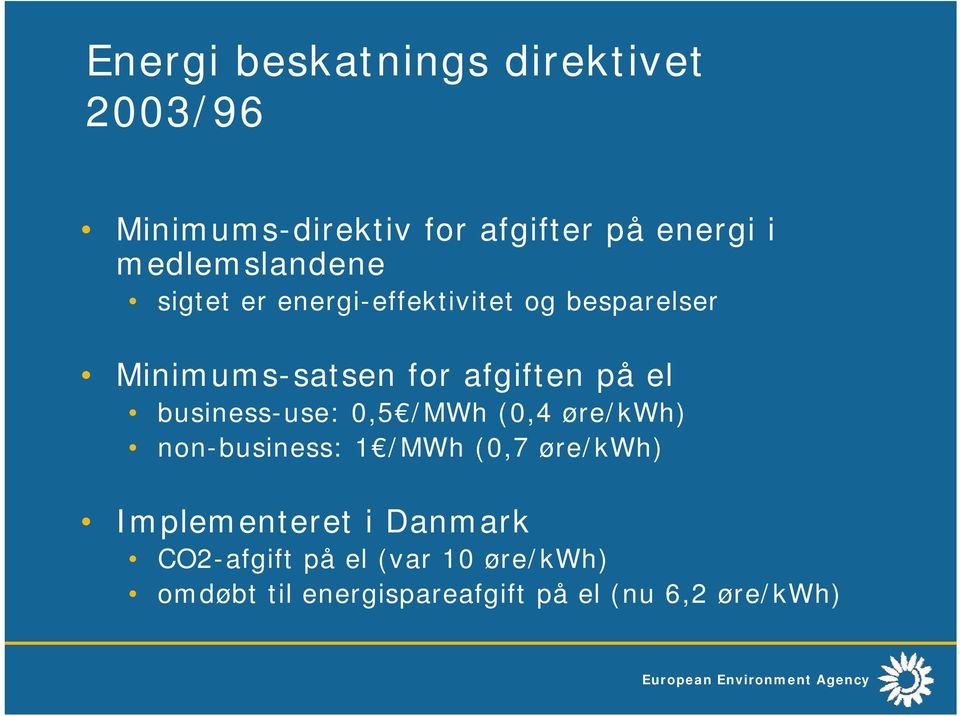 på el business-use: 0,5 /MWh (0,4 øre/kwh) non-business: 1 /MWh (0,7 øre/kwh)