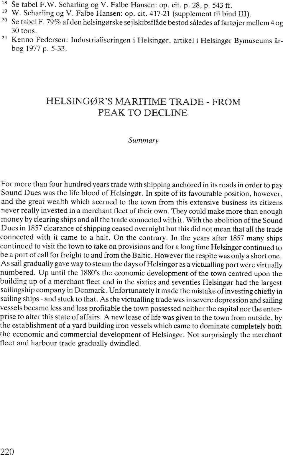 HELSINGØR'S MARITIME TRADE - FROM PEAK TO DECLINE Summary For more than four hundred years trade with shipping anchored in its roads in order to pay Sound Dues was the life blood of Helsingør.