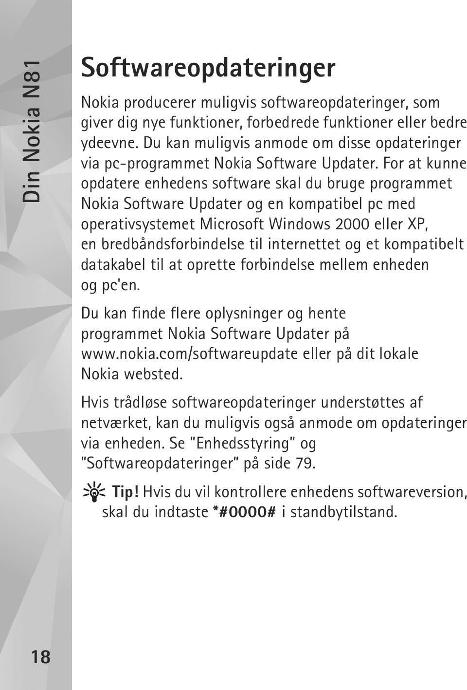 For at kunne opdatere enhedens software skal du bruge programmet Nokia Software Updater og en kompatibel pc med operativsystemet Microsoft Windows 2000 eller XP, en bredbåndsforbindelse til