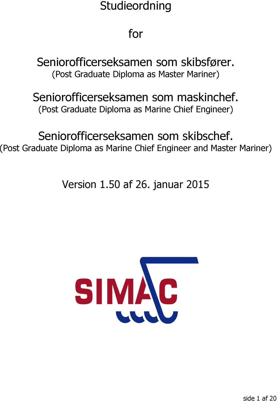 (Post Graduate Diploma as Marine Chief Engineer) Seniorofficerseksamen som