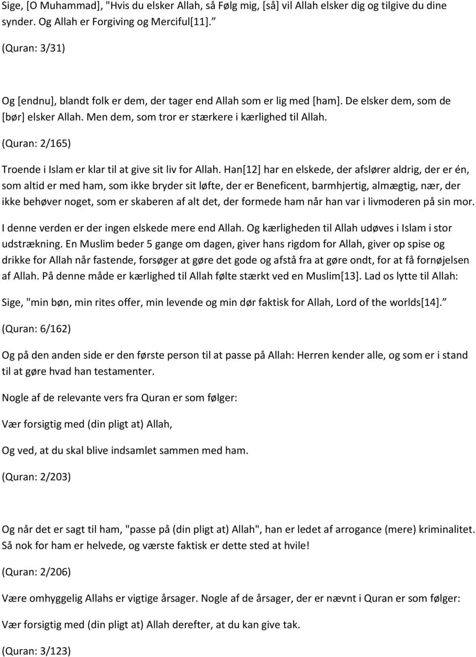 (Quran: 2/165) Troende i Islam er klar til at give sit liv for Allah.
