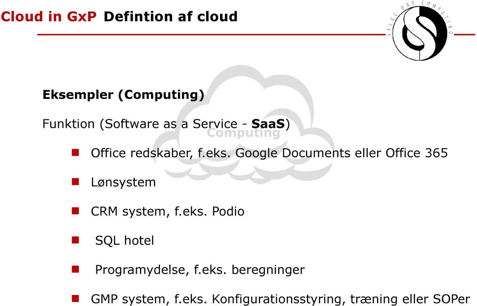 Google Documents eller Office 365 Lønsystem CRM system, f.eks.