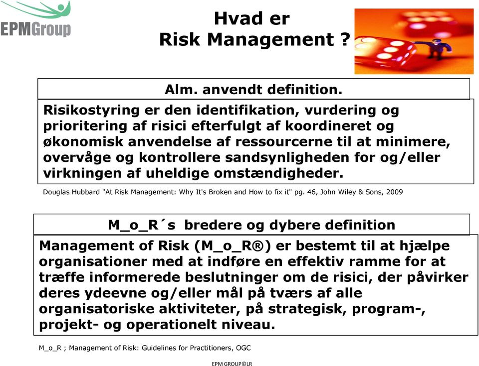 "og/eller virkningen af uheldige omstændigheder. Douglas Hubbard ""At Risk Management: Why It's Broken and How to fix it"" pg."