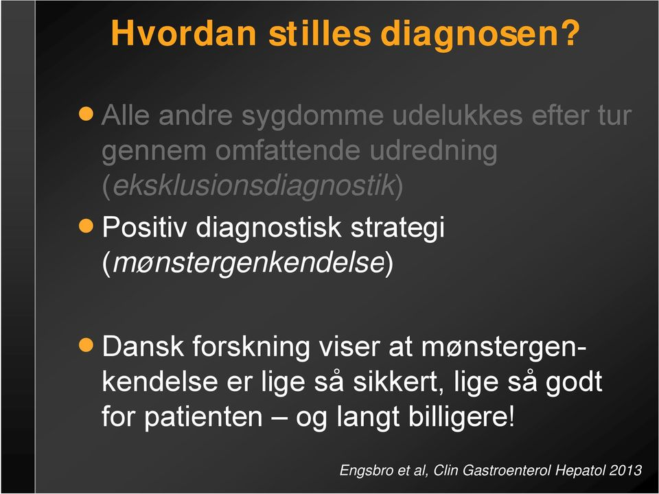 (eksklusionsdiagnostik) Positiv diagnostisk strategi (mønstergenkendelse) Dansk
