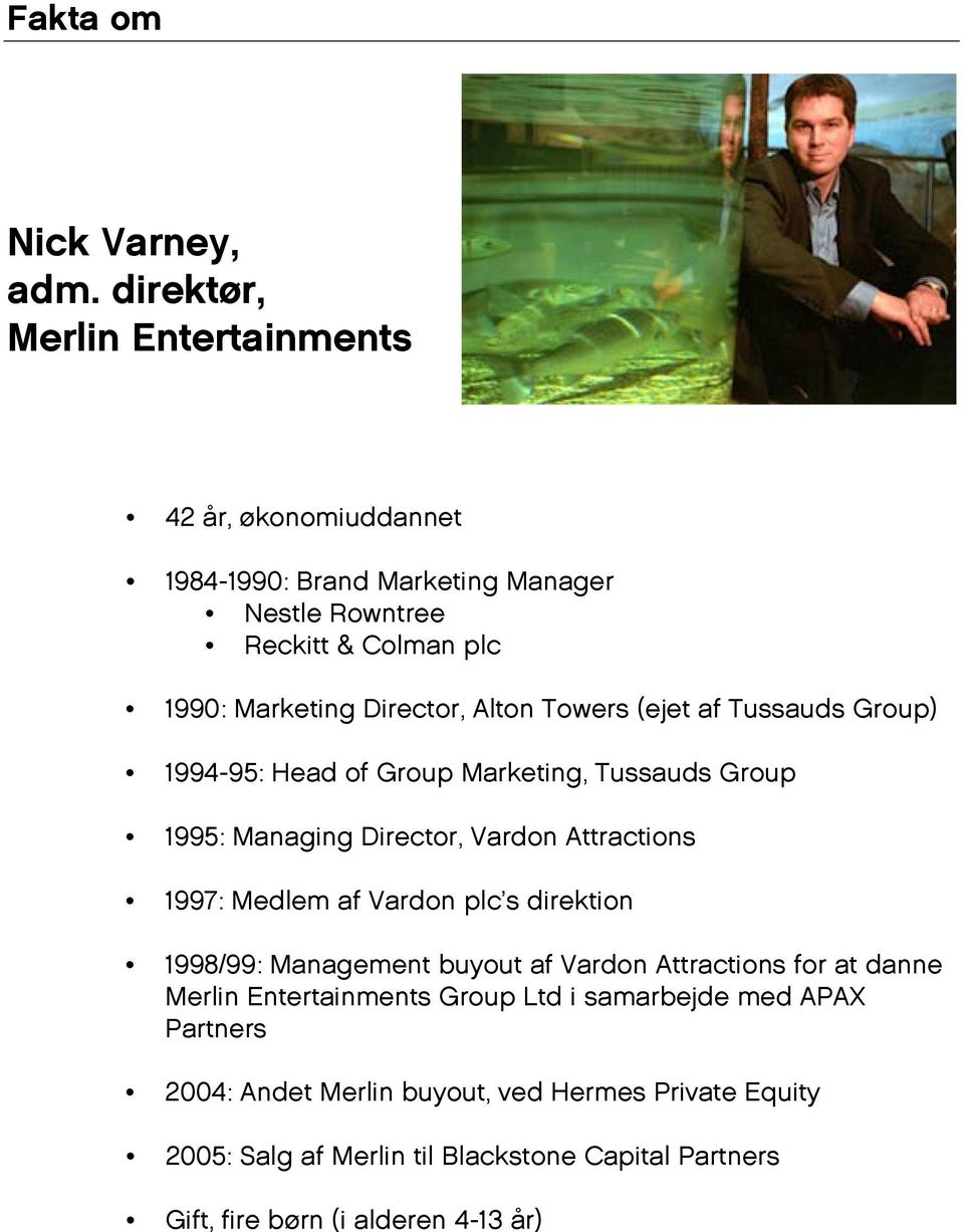 Alton Towers (ejet af Tussauds Group) 1994-95: Head of Group Marketing, Tussauds Group 1995: Managing Director, Vardon Attractions 1997: Medlem af Vardon