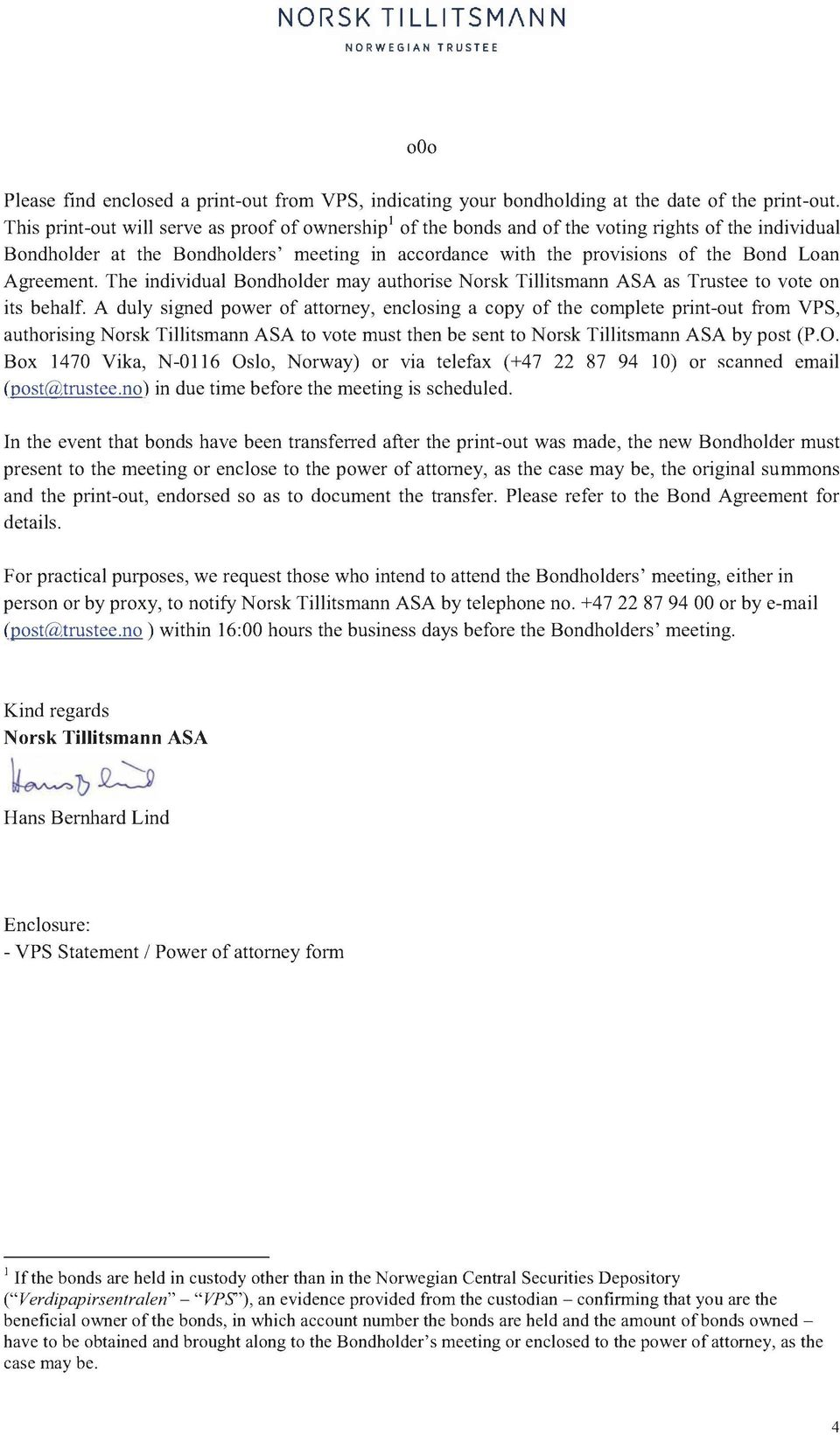 Agreement. The individual Bondholder may authorise Norsk Tillitsmann ASA as Trustee to vote on its behalf.