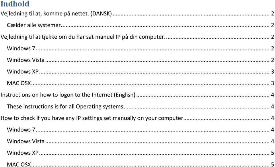 .. 2 Windows XP... 3 MAC OSX... 3 Instructions on how to logon to the Internet (English).