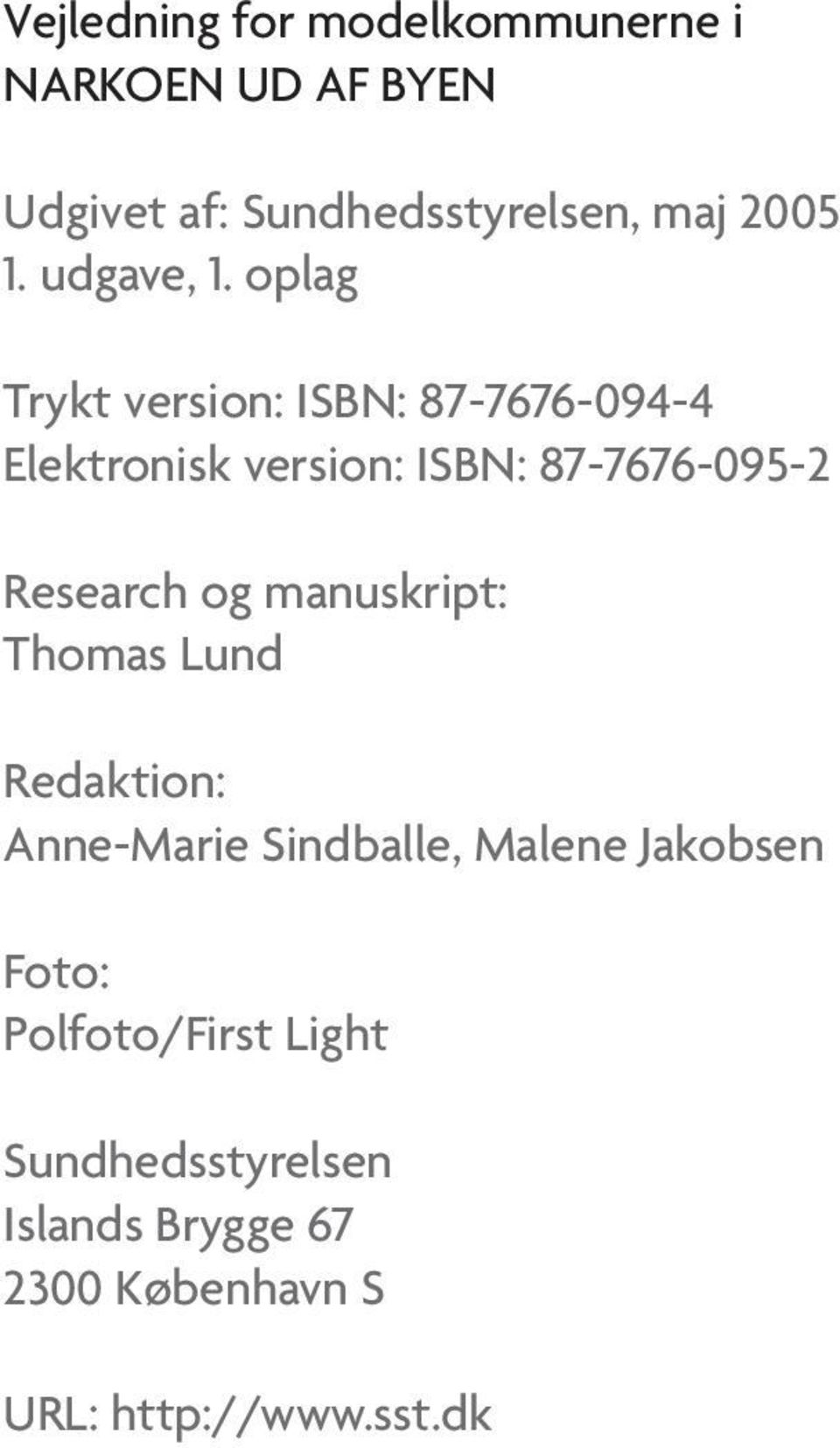oplag Trykt version: ISBN: 87-7676-094-4 Elektronisk version: ISBN: 87-7676-095-2 Research og