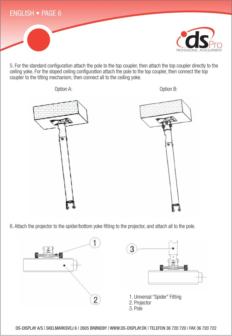 yoke. For the sloped ceiling configuration attach the pole to the top coupler, then connect the top coupler to the