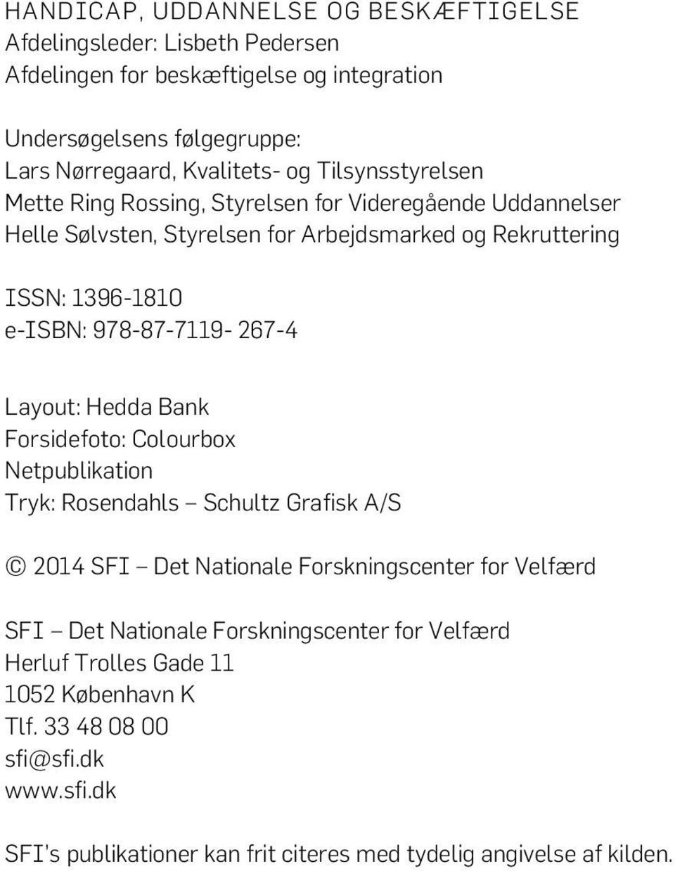 978-87-7119-267-4 Layout: Hedda Bank Forsidefoto: Colourbox Netpublikation Tryk: Rosendahls Schultz Grafisk A/S 2014 SFI Det Nationale Forskningscenter for Velfærd SFI Det