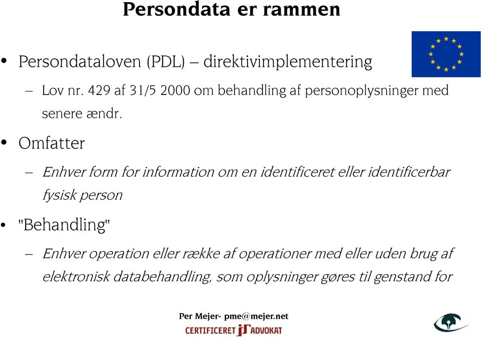 Omfatter Enhver form for information om en identificeret eller identificerbar fysisk person