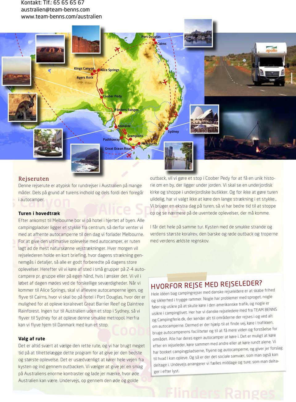 com/australien Port Douglas Cairns P Kings Canyon Alice Springs Ayers Rock Coober Pedy Flinders Ranges Adelaide Sydney Padthaway Grampians Melbourne Great Ocean Road Rejseruten outback, vil vi gøre