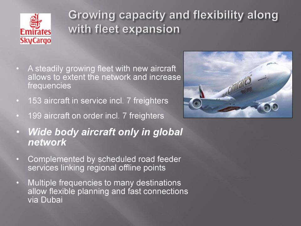 7 freighters Wide body aircraft only in global network Complemented by scheduled road feeder