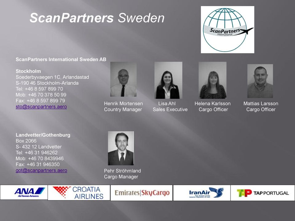 aero Henrik Mortensen Country Manager Lisa Ahl Sales Executive Helena Karlsson Cargo Officer Mattias Larsson Cargo Officer