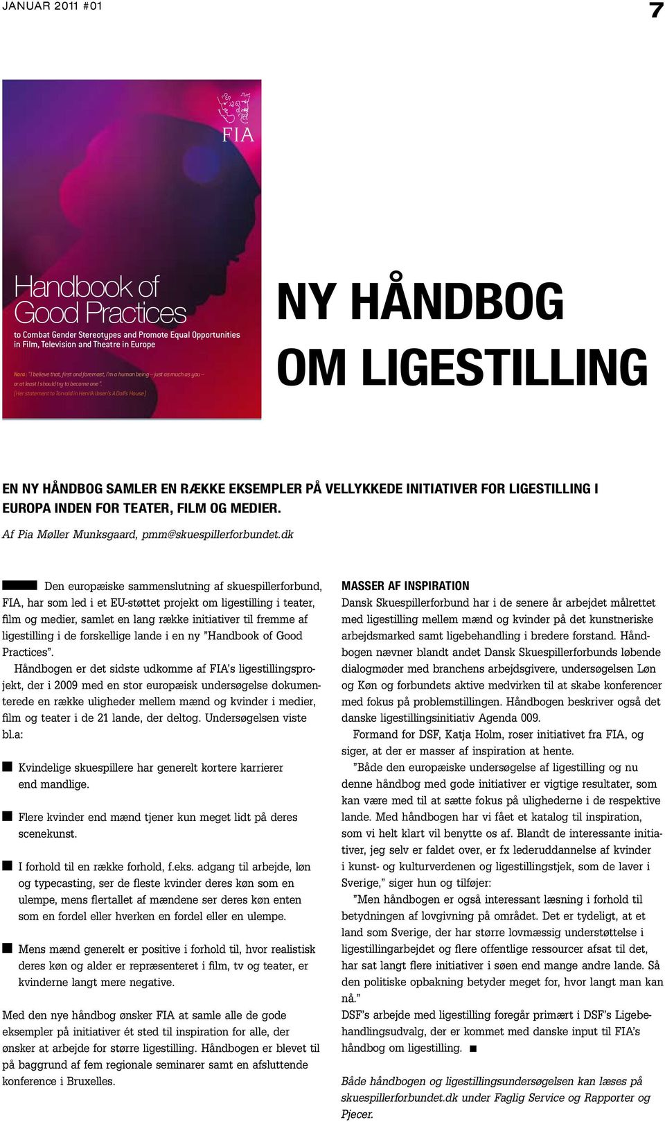 (Her statement to Torvald in Henrik Ibsen s A Doll s House) Ny håndbog om ligestilling With the financial support of the European Commission JULY 2010 EN NY HÅNDBOG SAMLER EN RÆKKE EKSEMPLER PÅ