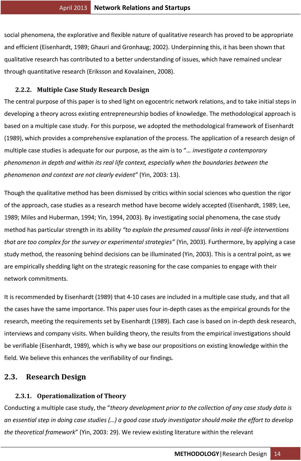 2008). 2.2.2. Multiple Case Study Research Design The central purpose of this paper is to shed light on egocentric network relations, and to take initial steps in developing a theory across existing