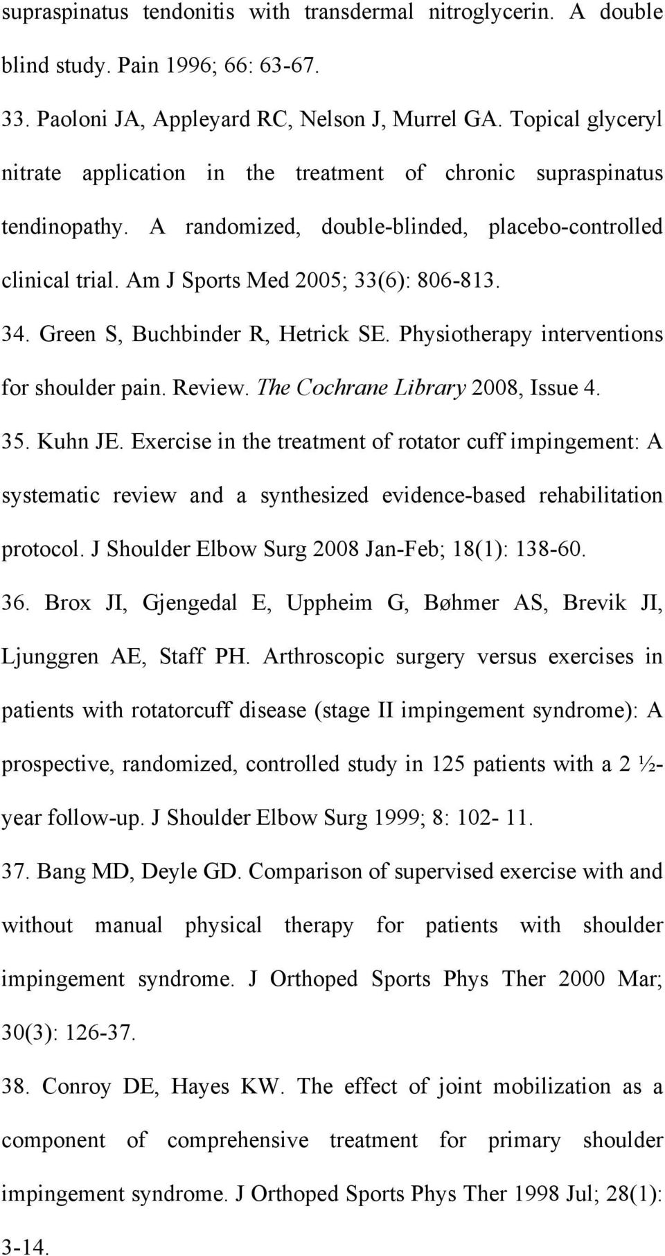 Green S, Buchbinder R, Hetrick SE. Physiotherapy interventions for shoulder pain. Review. The Cochrane Library 2008, Issue 4. 35. Kuhn JE.