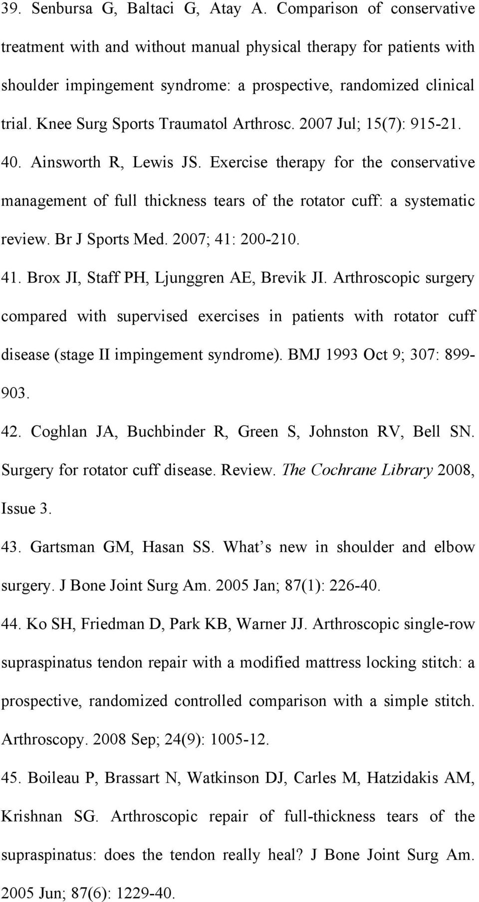 Knee Surg Sports Traumatol Arthrosc. 2007 Jul; 15(7): 915-21. 40. Ainsworth R, Lewis JS.