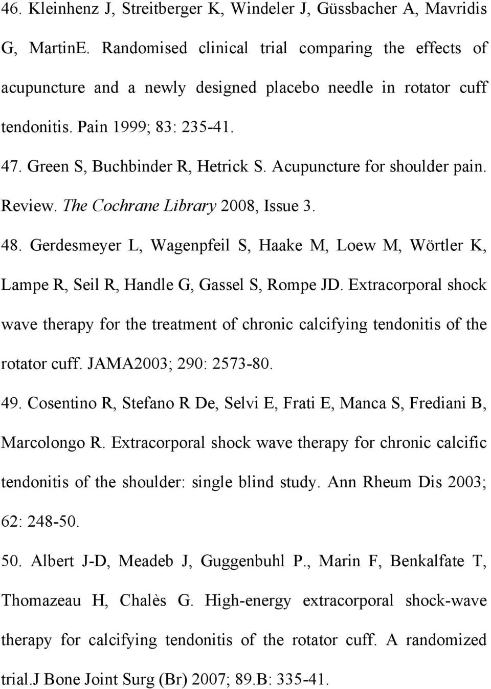Acupuncture for shoulder pain. Review. The Cochrane Library 2008, Issue 3. 48. Gerdesmeyer L, Wagenpfeil S, Haake M, Loew M, Wörtler K, Lampe R, Seil R, Handle G, Gassel S, Rompe JD.