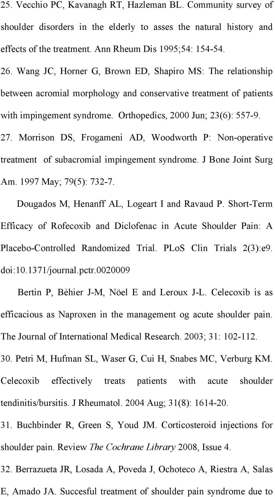 Morrison DS, Frogameni AD, Woodworth P: Non-operative treatment of subacromial impingement syndrome. J Bone Joint Surg Am. 1997 May; 79(5): 732-7. 28.. Dougados M, Henanff AL, Logeart I and Ravaud P.