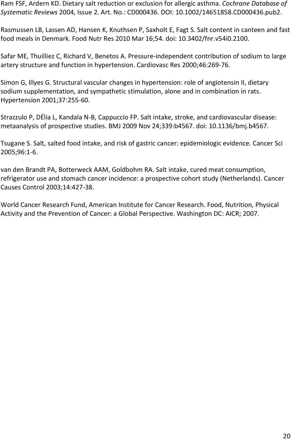 Safar ME, Thuilliez C, Richard V, Benetos A. Pressure-independent contribution of sodium to large artery structure and function in hypertension. Cardiovasc Res 2000;46:269-76. Simon G, Illyes G.