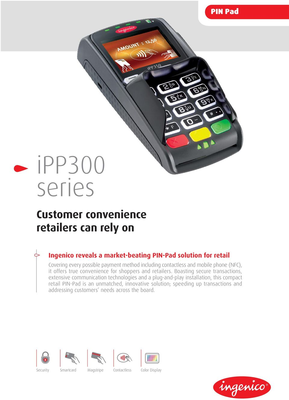 Boasting secure transactions, extensive communication technologies and a plug-and-play installation, this compact retail PIN-Pad is an