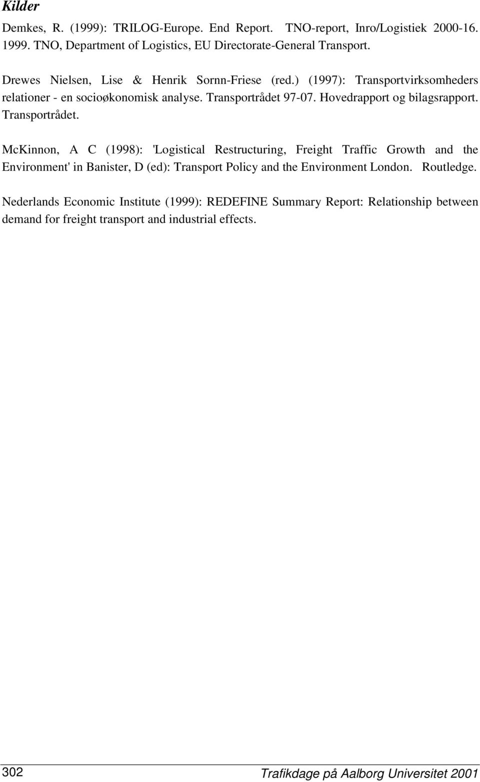 Transportrådet. McKinnon, A C (1998): 'Logistical Restructuring, Freight Traffic Growth and the Environment' in Banister, D (ed): Transport Policy and the Environment London.