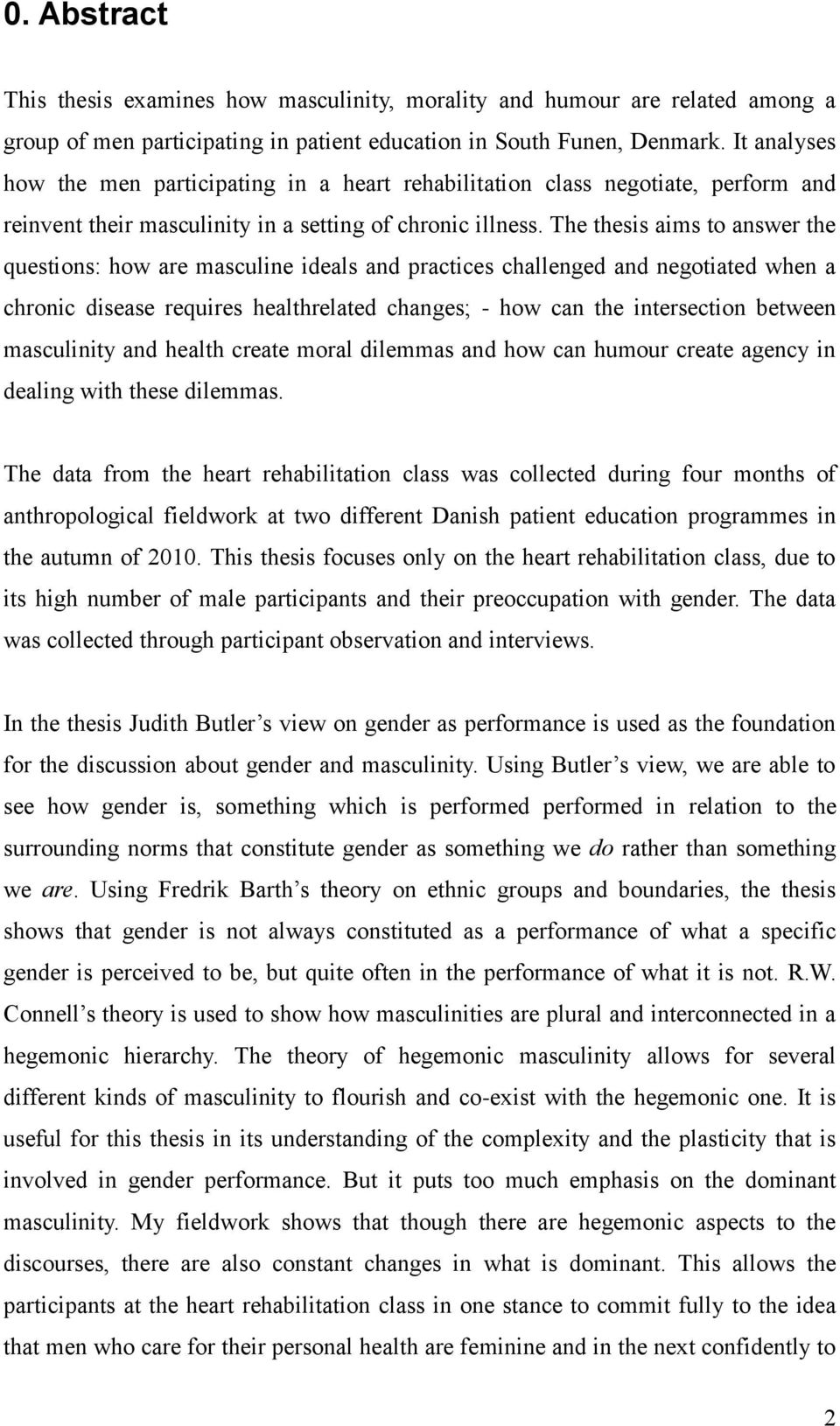 The thesis aims to answer the questions: how are masculine ideals and practices challenged and negotiated when a chronic disease requires healthrelated changes; - how can the intersection between