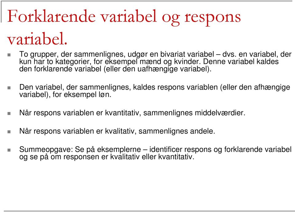 De variabel, der sammeliges, kaldes resos variable (eller de afhægige variabel), for eksemel lø.