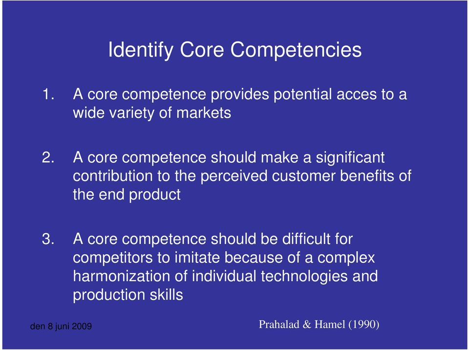 A core competence should make a significant contribution to the perceived customer benefits of