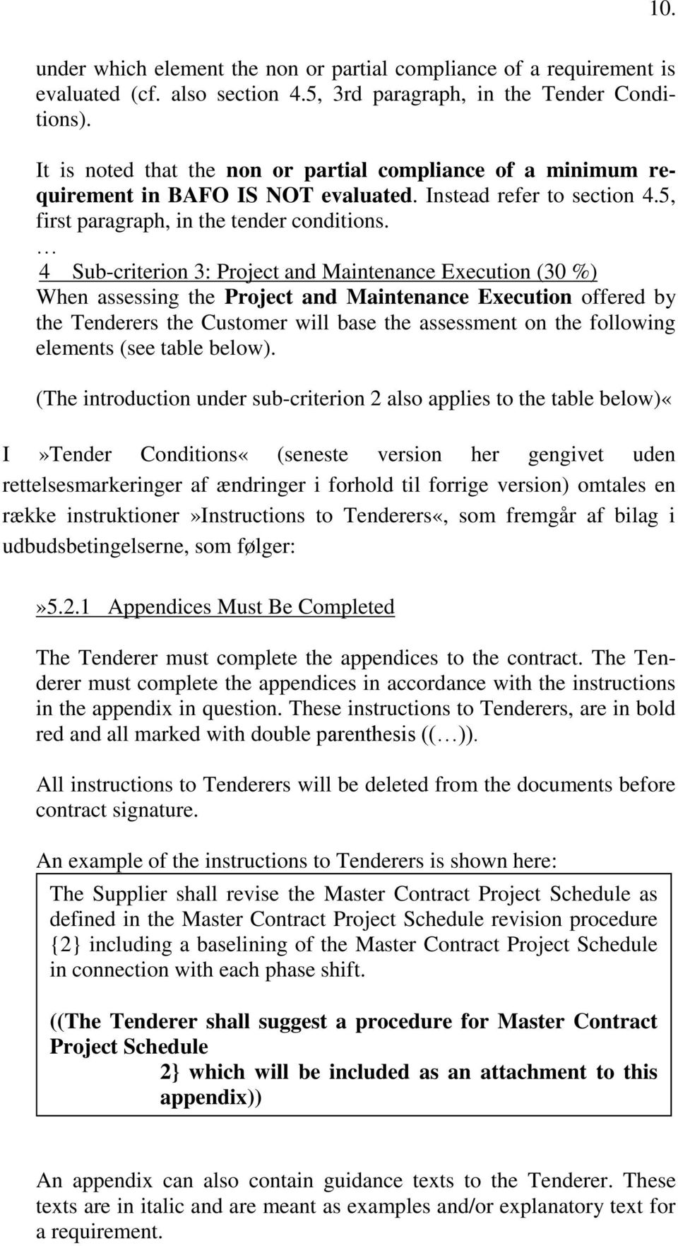 4 Sub-criterion 3: Project and Maintenance Execution (30 %) When assessing the Project and Maintenance Execution offered by the Tenderers the Customer will base the assessment on the following