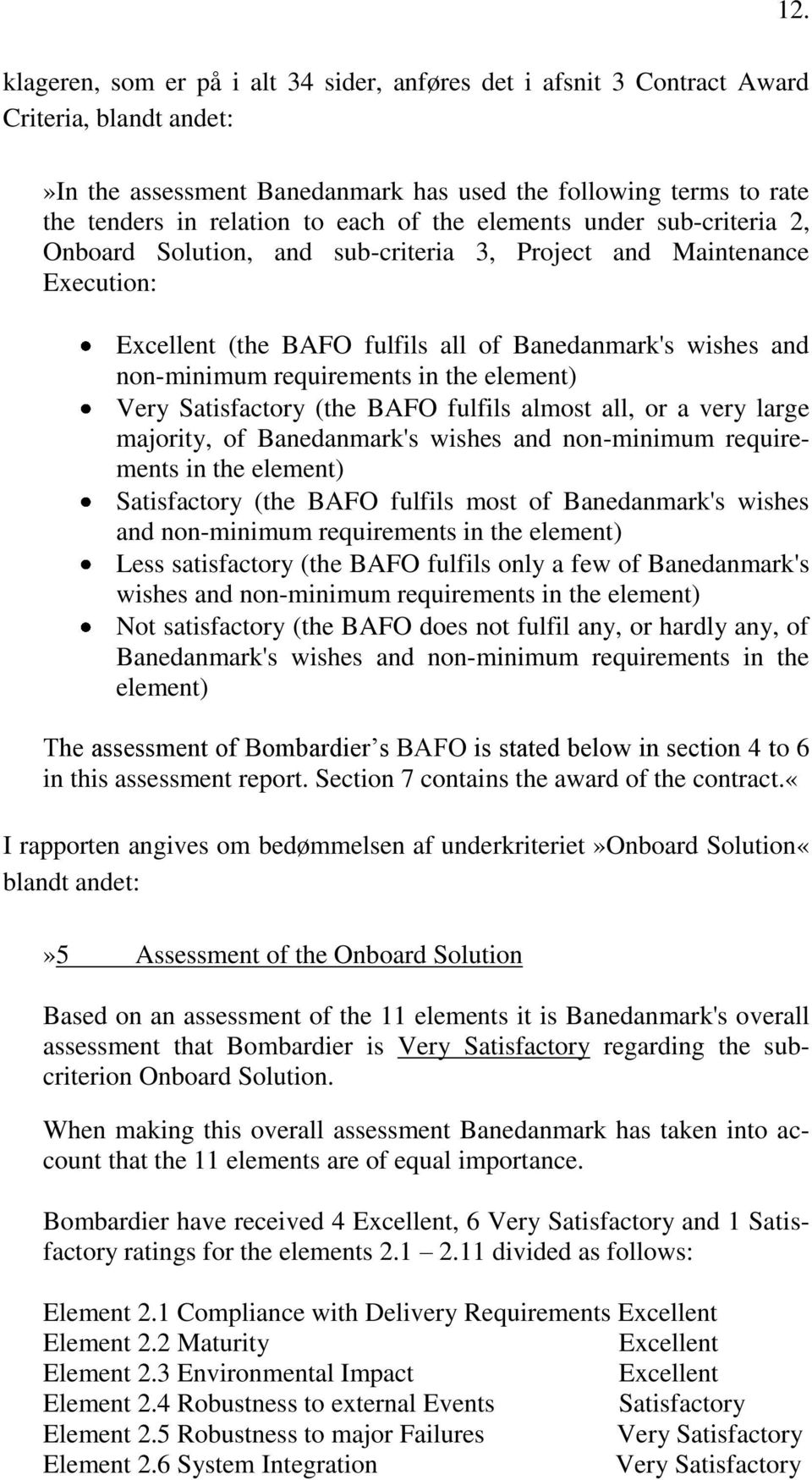 requirements in the element) Very Satisfactory (the BAFO fulfils almost all, or a very large majority, of Banedanmark's wishes and non-minimum requirements in the element) Satisfactory (the BAFO