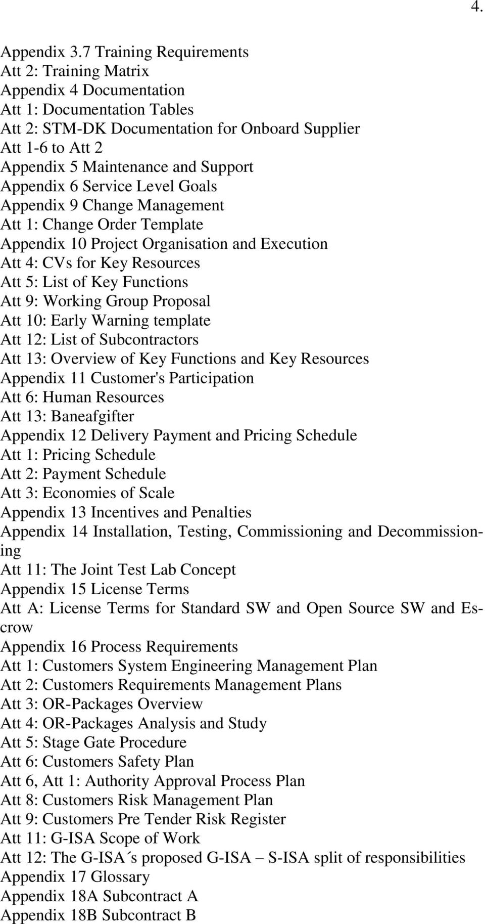 Support Appendix 6 Service Level Goals Appendix 9 Change Management Att 1: Change Order Template Appendix 10 Project Organisation and Execution Att 4: CVs for Key Resources Att 5: List of Key