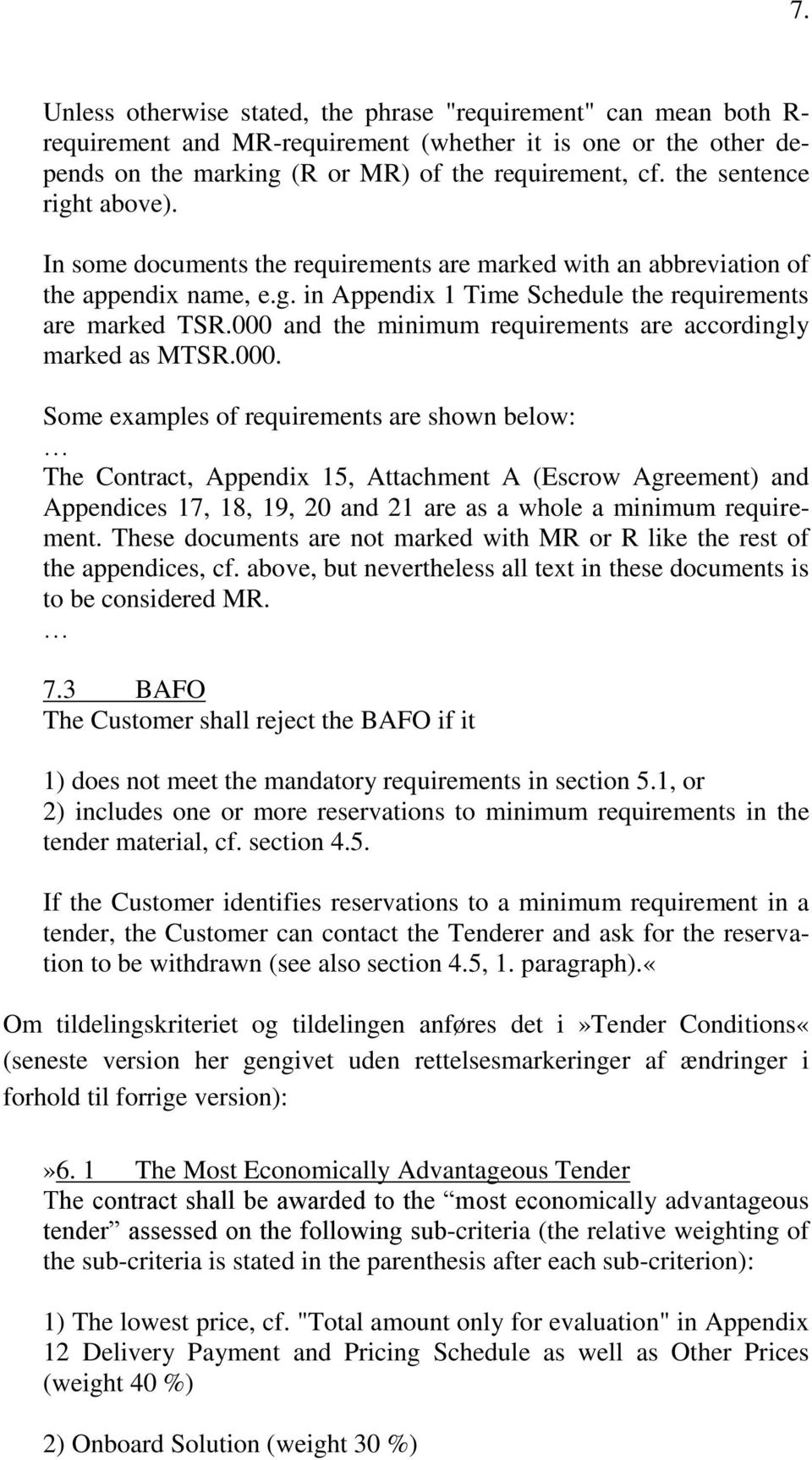 000 and the minimum requirements are accordingly marked as MTSR.000. Some examples of requirements are shown below: The Contract, Appendix 15, Attachment A (Escrow Agreement) and Appendices 17, 18, 19, 20 and 21 are as a whole a minimum requirement.