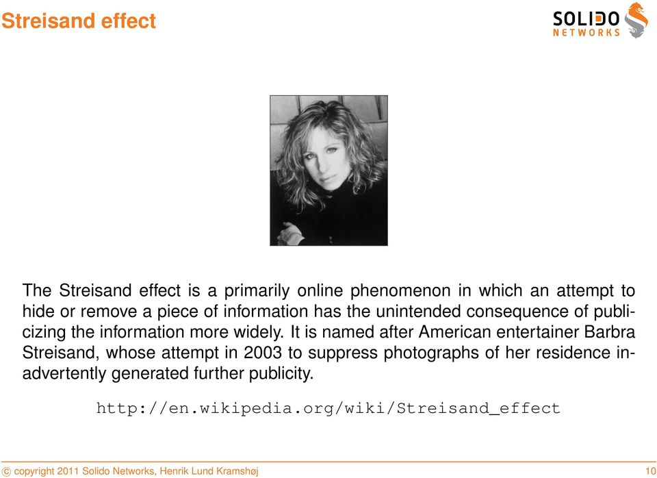 It is named after American entertainer Barbra Streisand, whose attempt in 2003 to suppress photographs of her