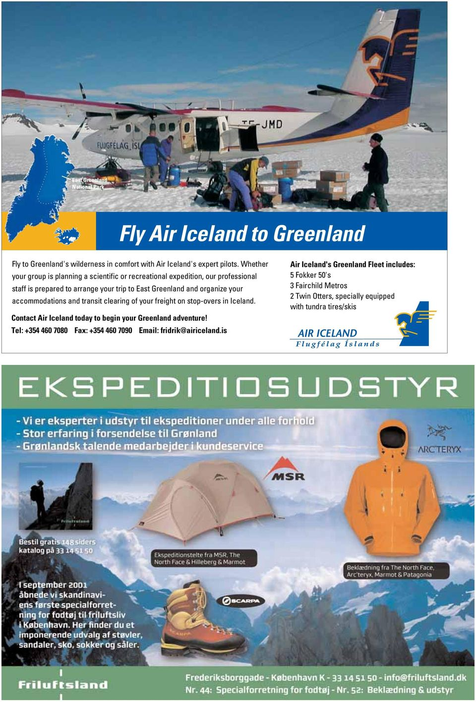 organize your accommodations and transit clearing of your freight on stop-overs in Iceland. Contact Air Iceland today to begin your Greenland adventure!