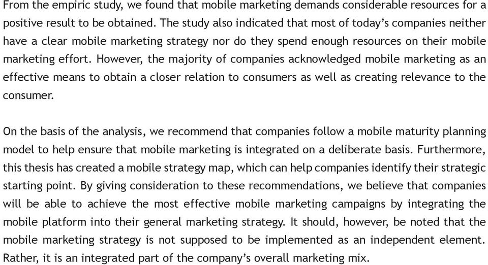 However, the majority of companies acknowledged mobile marketing as an effective means to obtain a closer relation to consumers as well as creating relevance to the consumer.