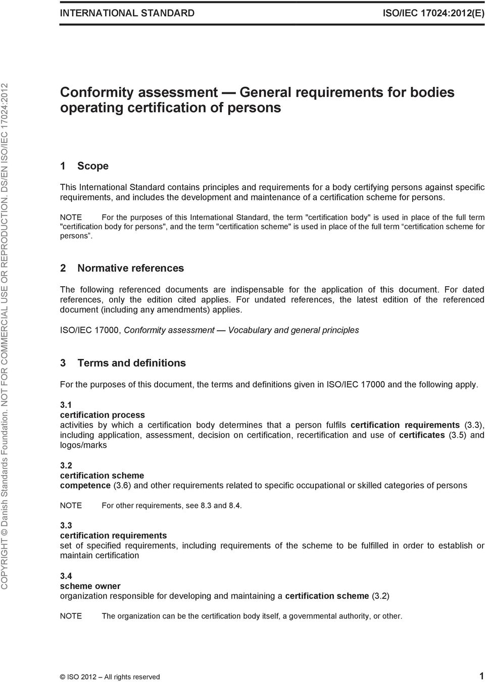 "NOTE For the purposes of this International Standard, the term ""certification body"" is used in place of the full term ""certification body for persons"", and the term ""certification scheme"" is used in"