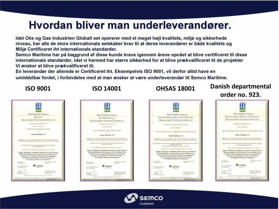 og Miljø Certificeret iht internationale standarder.