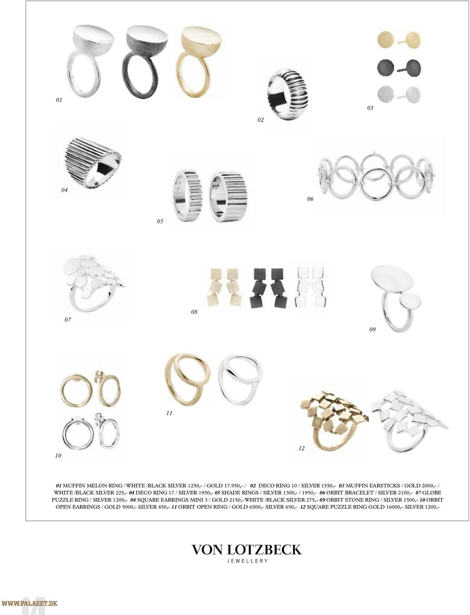 1300,- / 1950,- 06 ORBIT BRACELET / SILVER 2100,- 07 GLOBE PUZZLE RING / SILVER 1200,- 08 SQUARE EARRINGS MINI 3 / GOLD 2150,- WHITE /BLACK SILVER 275,- 09