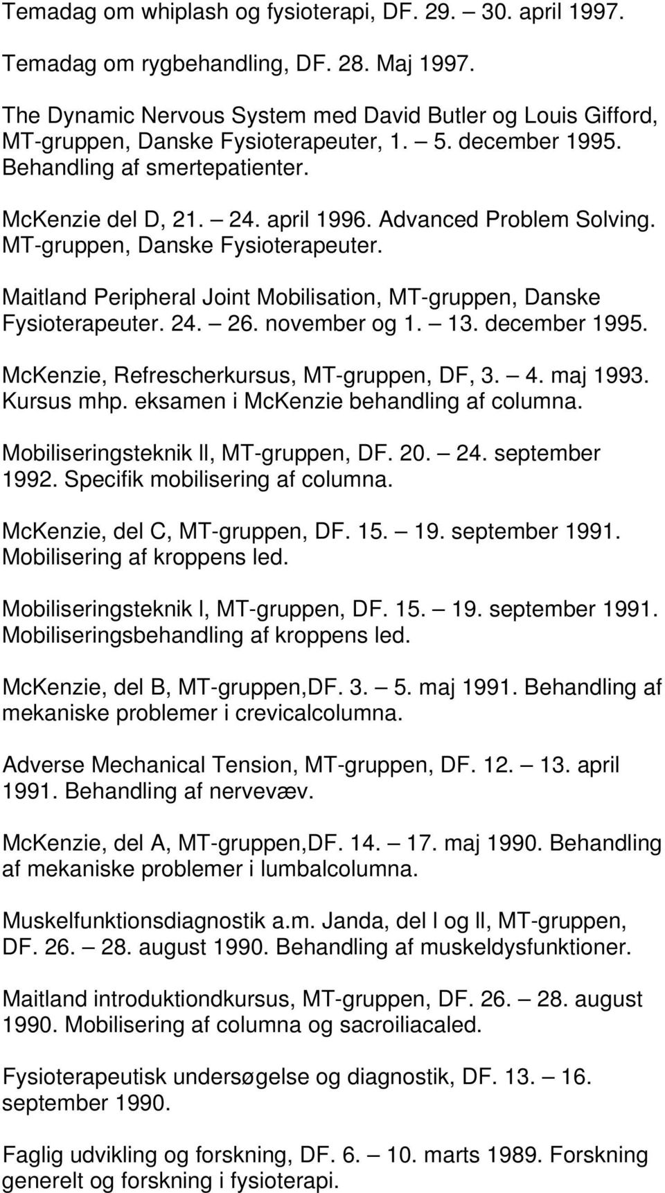 Advanced Problem Solving. MT-gruppen, Danske Fysioterapeuter. Maitland Peripheral Joint Mobilisation, MT-gruppen, Danske Fysioterapeuter. 24. 26. november og 1. 13. december 1995.