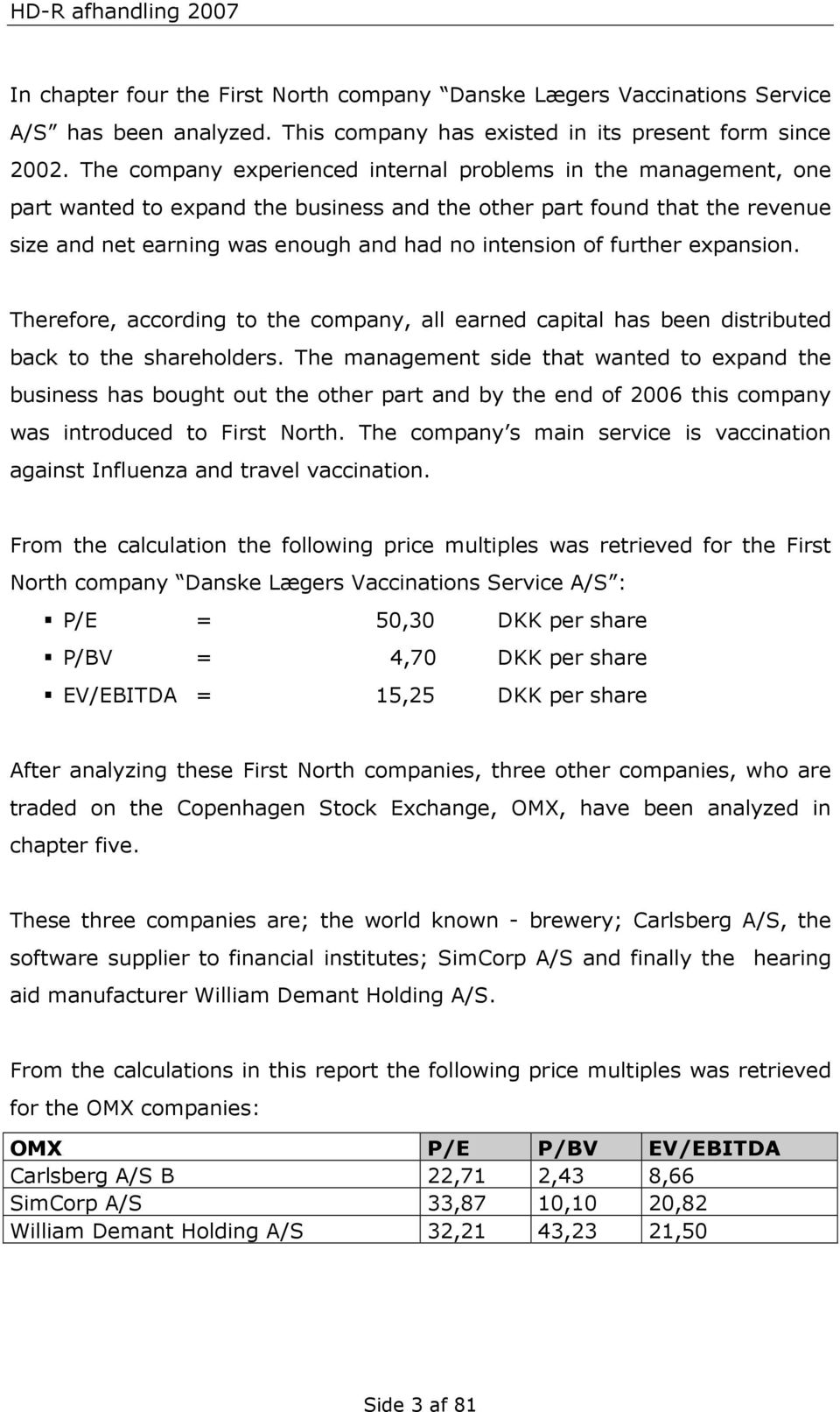 further expansion. Therefore, according to the company, all earned capital has been distributed back to the shareholders.