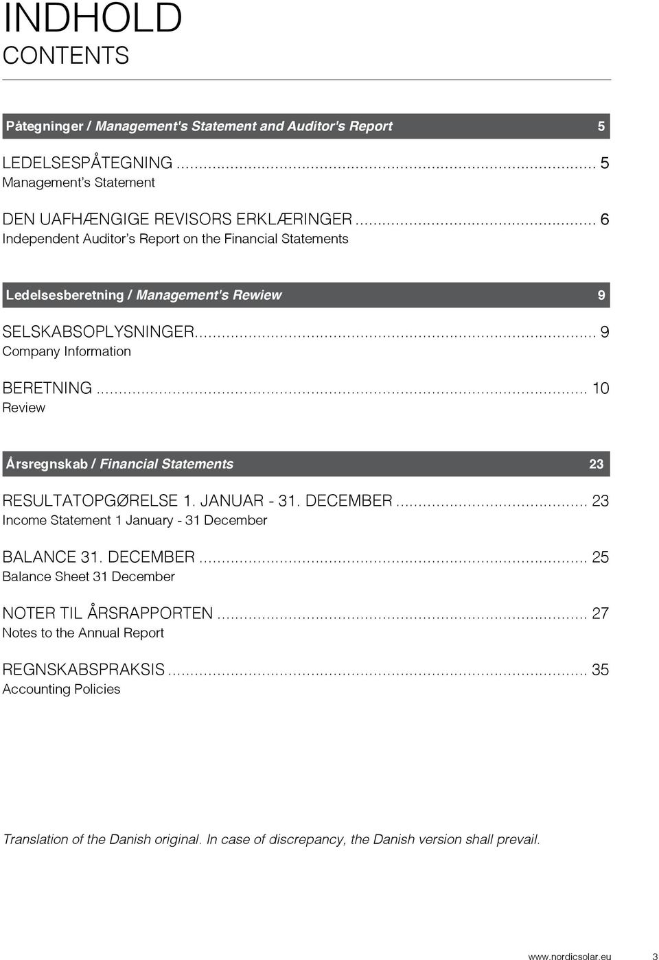 .. 10 Review Årsregnskab / Financial Statements 23 RESULTATOPGØRELSE 1. JANUAR - 31. DECEMBER... 23 Income Statement 1 January - 31 December BALANCE 31. DECEMBER... 25 Balance Sheet 31 December NOTER TIL ÅRSRAPPORTEN.