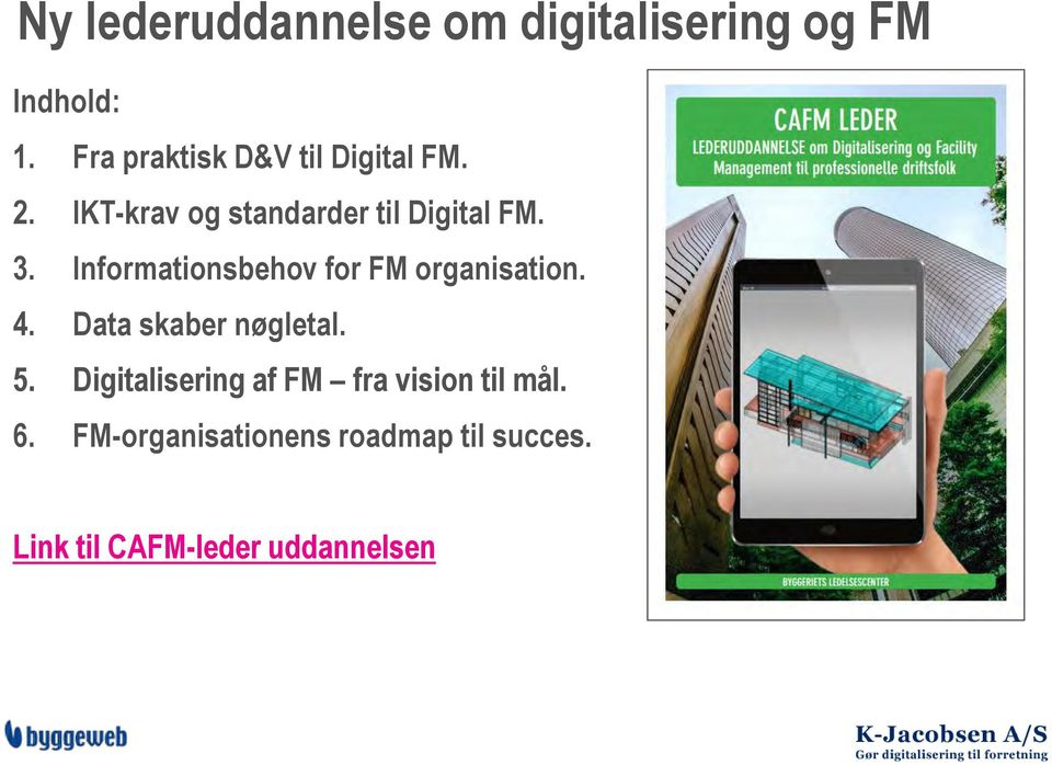 Informationsbehov for FM organisation. 4. Data skaber nøgletal. 5.
