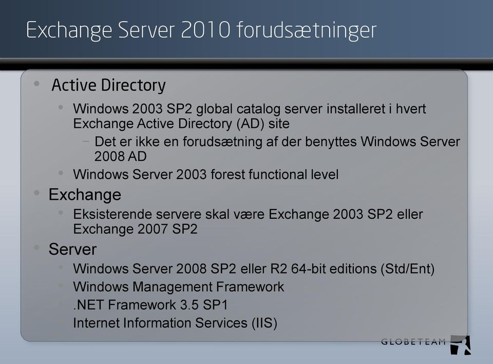 functional level Exchange Eksisterende servere skal være Exchange 2003 SP2 eller Exchange 2007 SP2 Server Windows Server