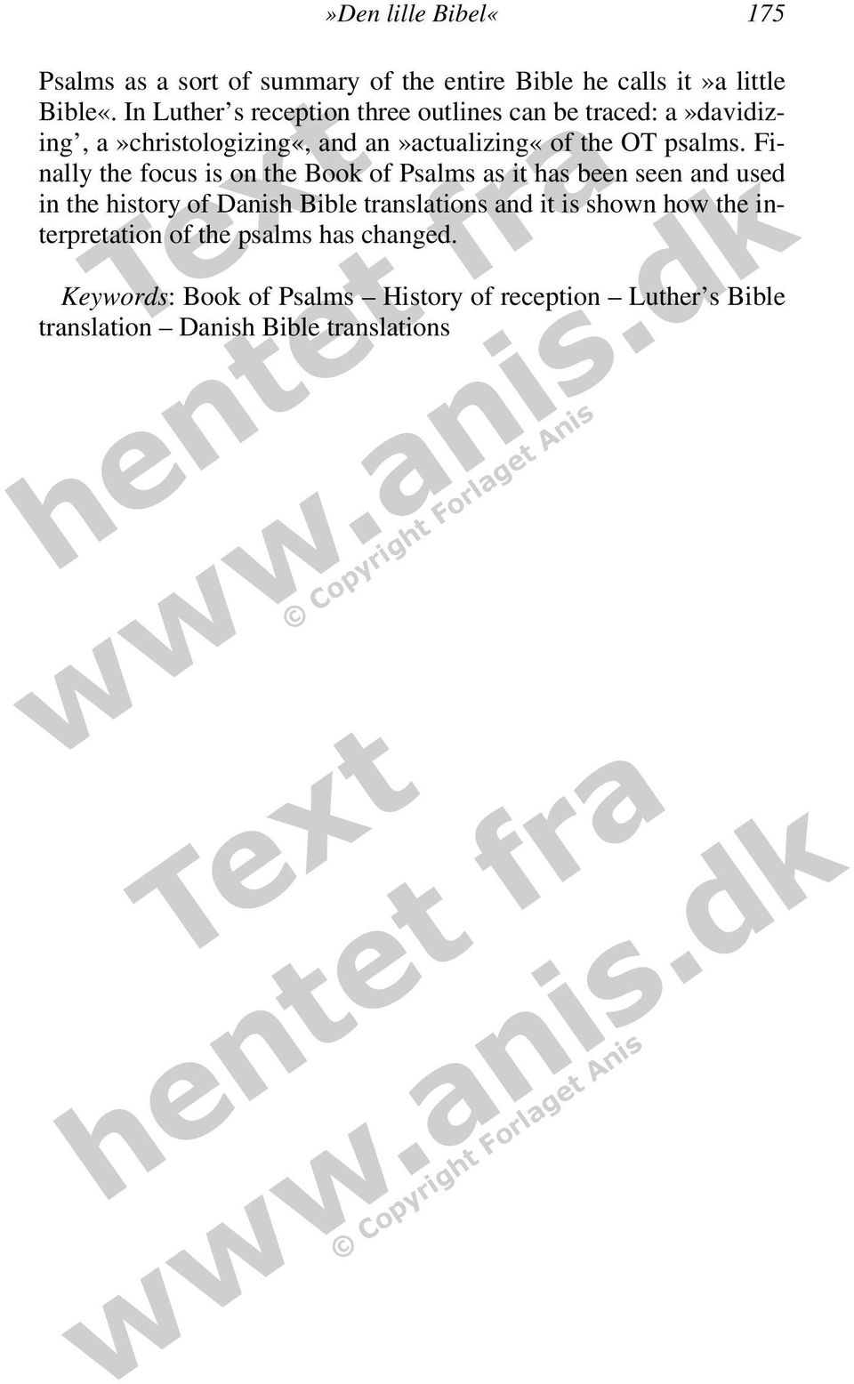 Finally the focus is on the Book of Psalms as it has been seen and used in the history of Danish Bible translations and it is
