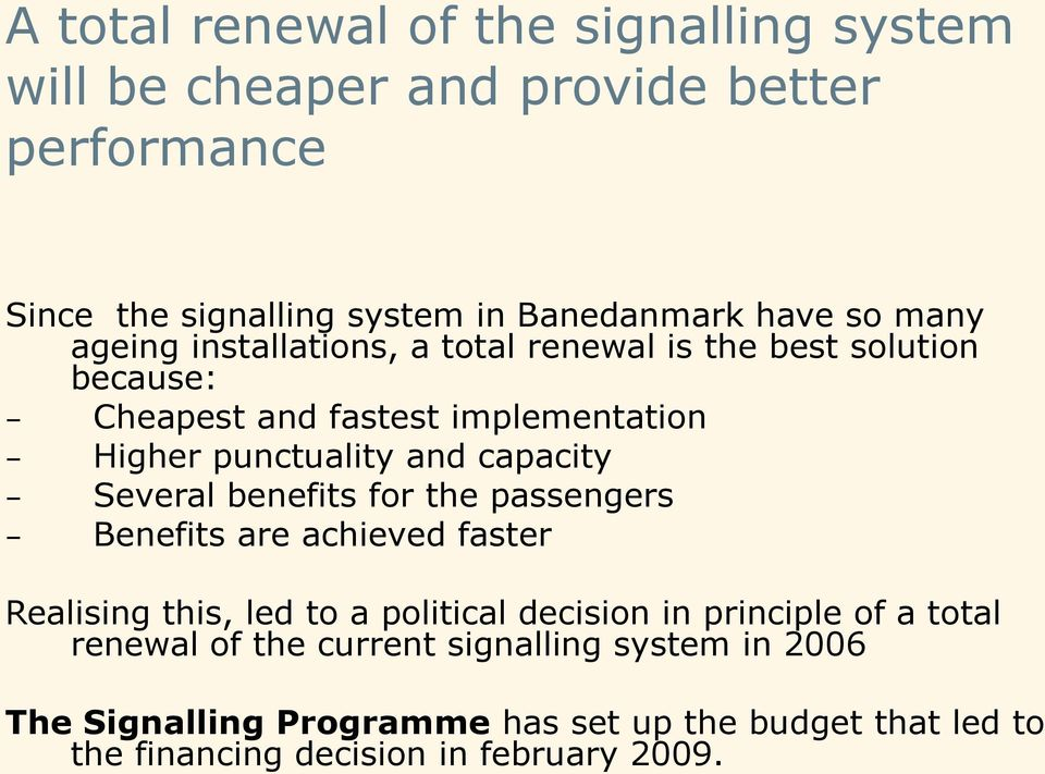 Several benefits for the passengers Benefits are achieved faster Realising this, led to a political decision in principle of a total renewal