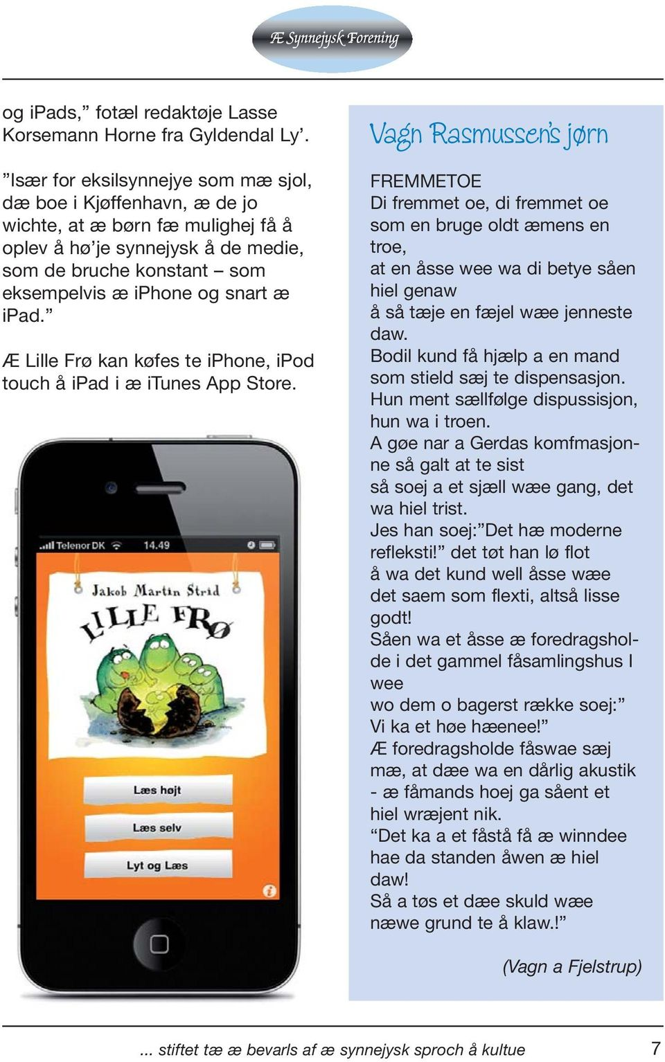 ipad. Æ Lille Frø kan køfes te iphone, ipod touch å ipad i æ itunes App Store.