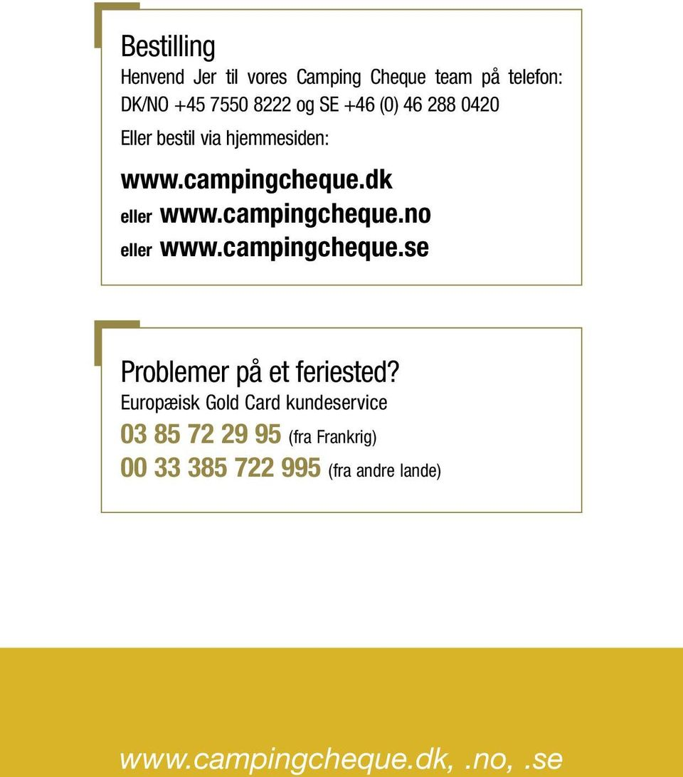 campingcheque.no eller www.campingcheque.se Problemer på et feriested?