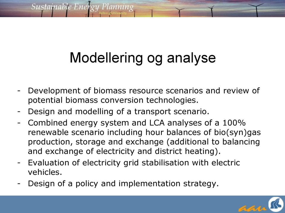 - Combined energy system and LCA analyses of a 100% renewable scenario including hour balances of bio(syn)gas production,